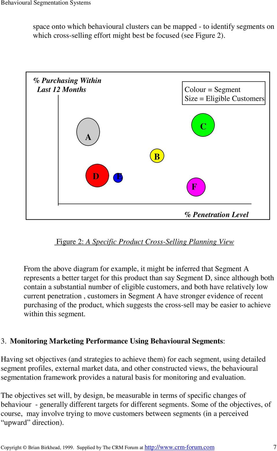 example, it might be inferred that Segment A represents a better target for this product than say Segment D, since although both contain a substantial number of eligible customers, and both have