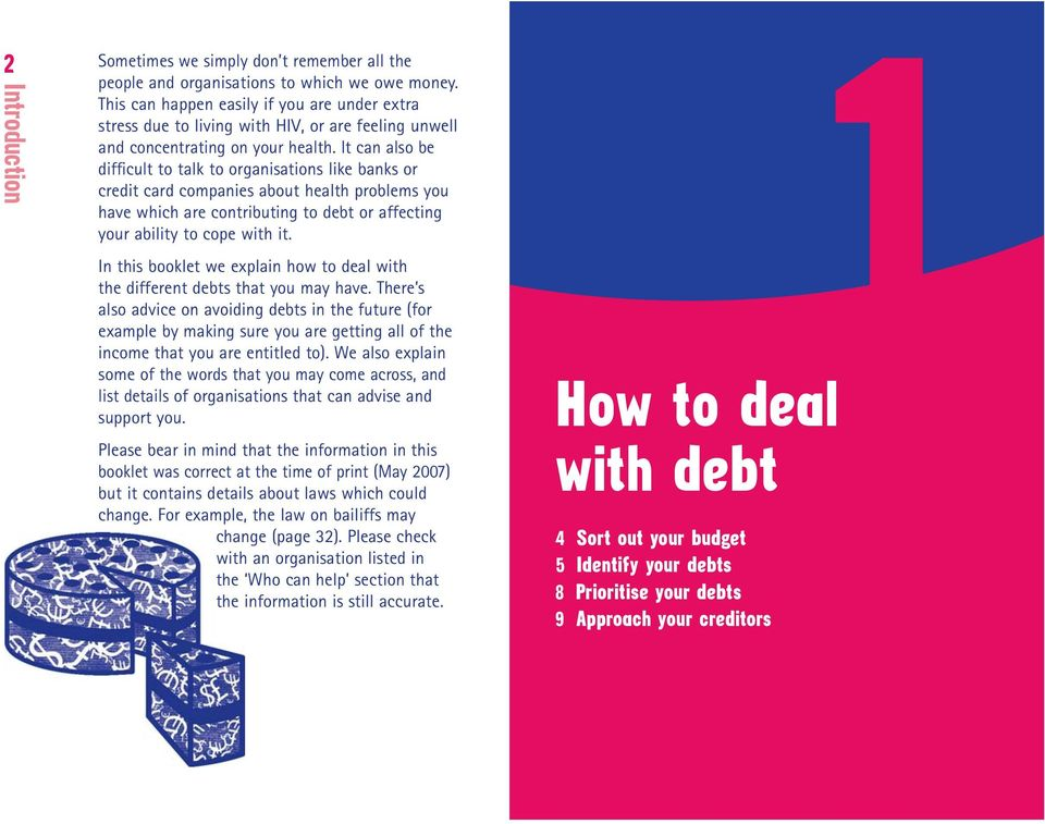 It can also be difficult to talk to organisations like banks or credit card companies about health problems you have which are contributing to debt or affecting your ability to cope with it.