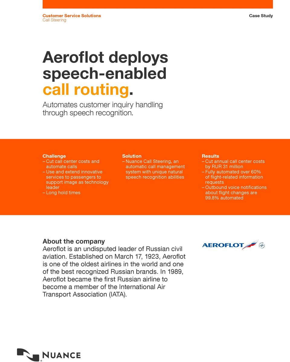 system with unique natural speech recognition abilities Results Cut annual call center costs by RUR 31 million Fully automated over 60% of flight-related information requests Outbound voice