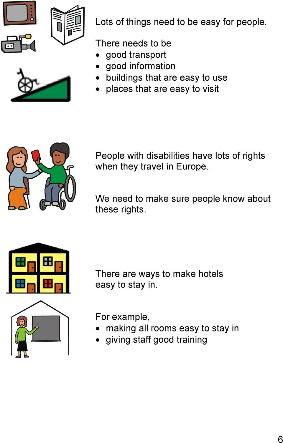 easy to visit People with disabilities have lots of rights when they travel in Europe.