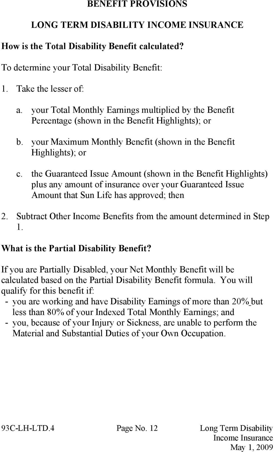 the Guaranteed Issue Amount (shown in the Benefit Highlights) plus any amount of insurance over your Guaranteed Issue Amount that Sun Life has approved; then 2.