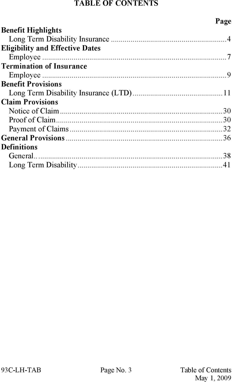 ..9 Benefit Provisions Long Term Disability Insurance (LTD)...11 Claim Provisions Notice of Claim.