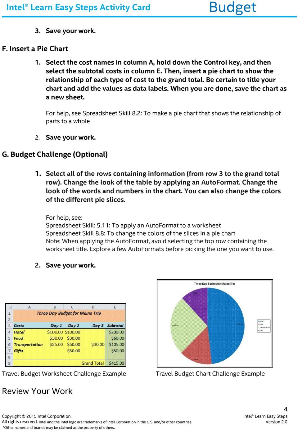 When you are done, save the chart as a new sheet. For help, see Spreadsheet Skill 8.2: To make a pie chart that shows the relationship of parts to a whole G. Challenge (Optional) 1.