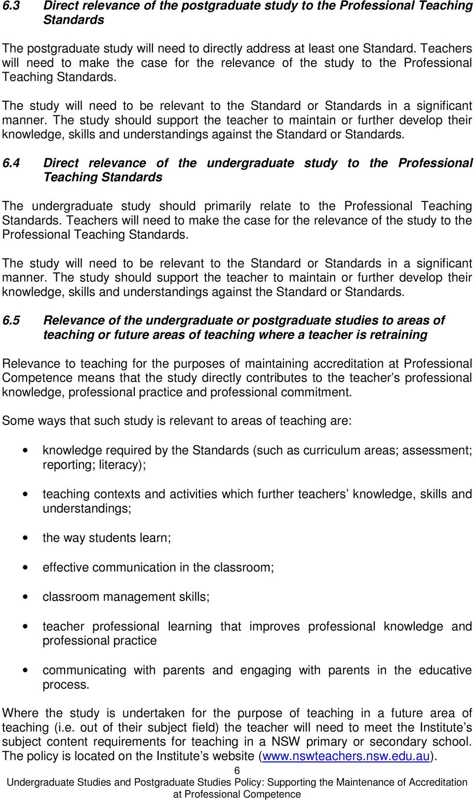 The study should support the teacher to maintain or further develop their knowledge, skills and understandings against the Standard or Standards. 6.