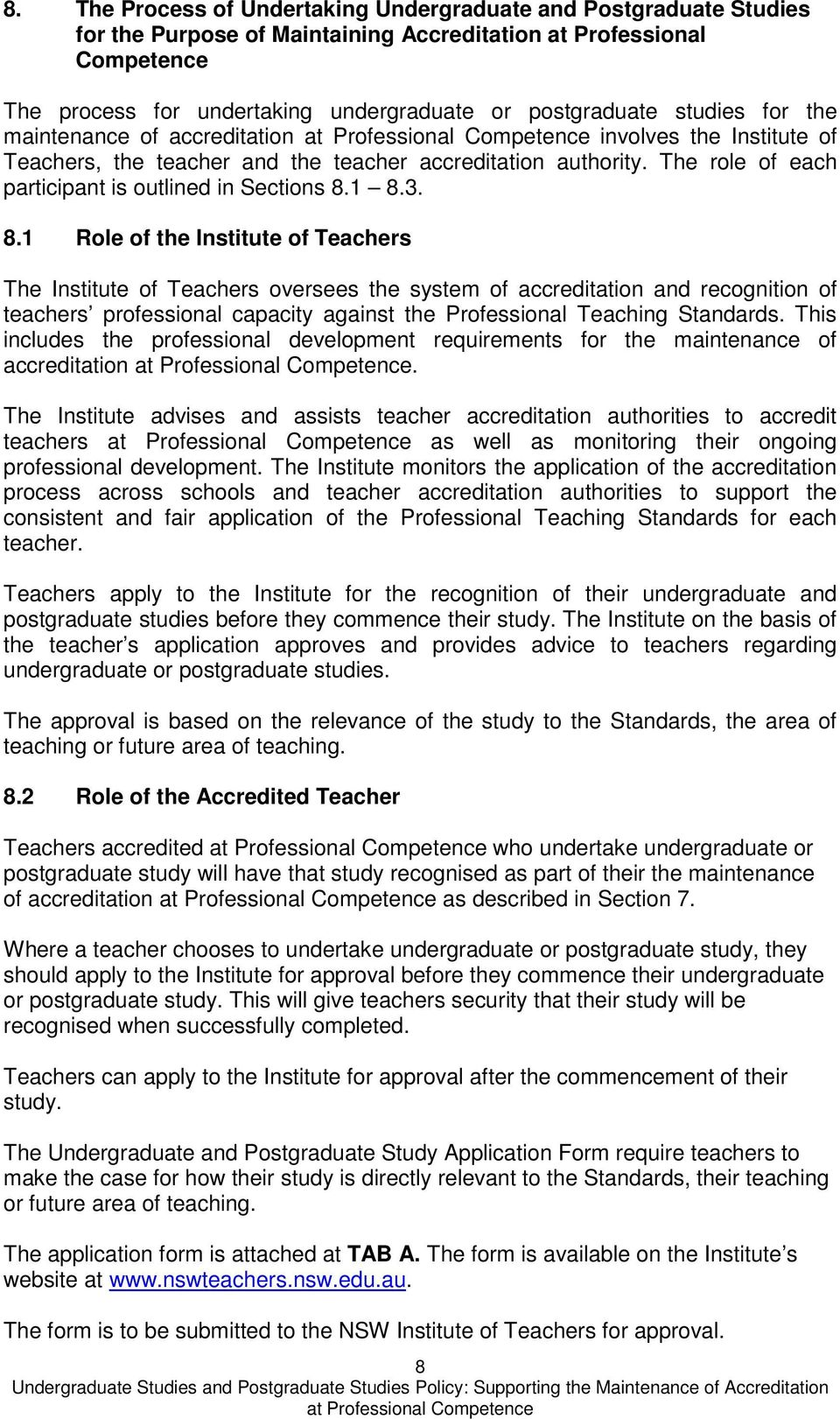 1 8.3. 8.1 Role of the Institute of Teachers The Institute of Teachers oversees the system of accreditation and recognition of teachers professional capacity against the Professional Teaching Standards.