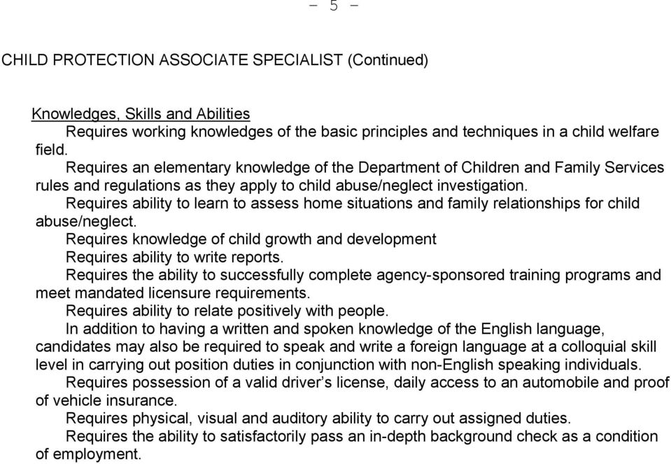 Requires ability to learn to assess home situations and family relationships for child abuse/neglect. Requires knowledge of child growth and development Requires ability to write reports.