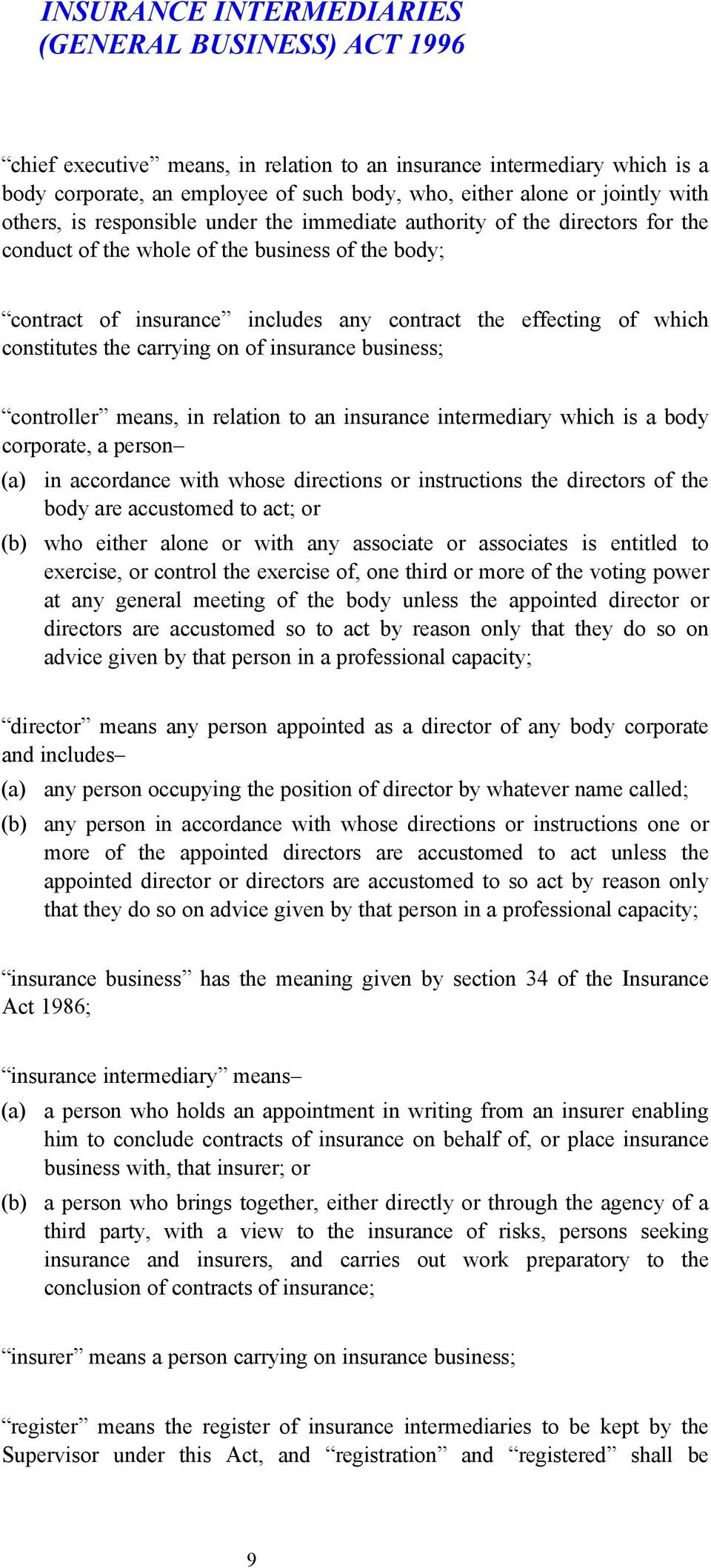 business; controller means, in relation to an insurance intermediary which is a body corporate, a person in accordance with whose directions or instructions the directors of the body are accustomed