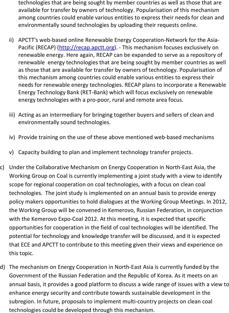 ii) APCTT's web-based online Renewable Energy Cooperation-Network for the Asia- Pacific (RECAP) (http://recap.apctt.org). - This mechanism focuses exclusively on renewable energy.