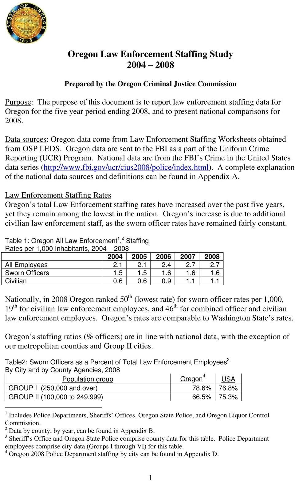 Oregon data are sent to the FBI as a part of the Uniform Crime Reporting (UCR) Program. National data are from the FBI s Crime in the United States data series (http://www.fbi.