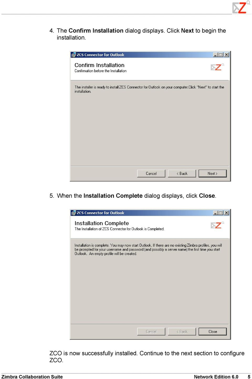 When the Installation Complete dialog displays, click Close.
