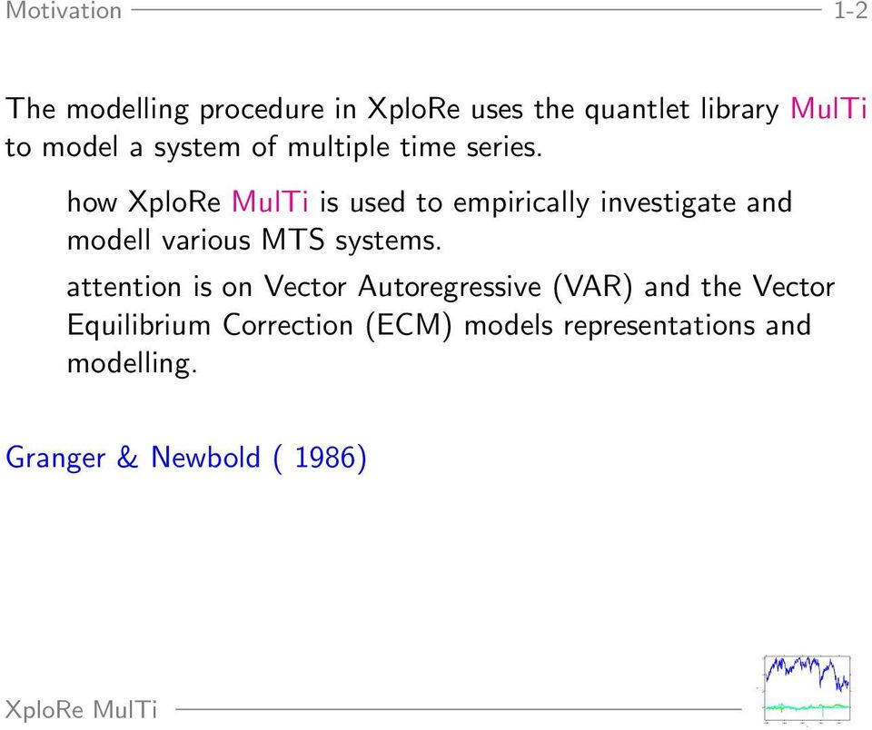 how plore MulTi is used to empirically investigate and modell various MTS systems.