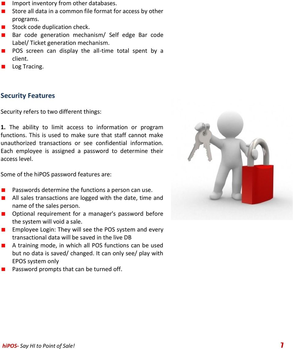 Security Features Security refers to two different things: 1. The ability to limit access to information or program functions.