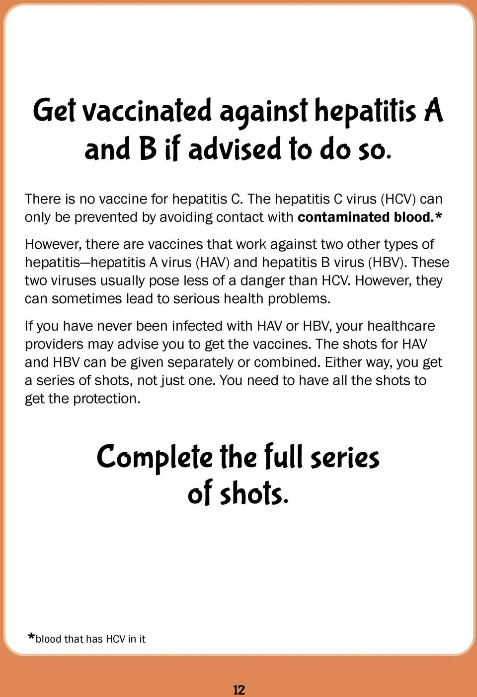 However, they can sometimes lead to serious health problems. If you have never been infected with HAV or HBV, your healthcare providers may advise you to get the vaccines.