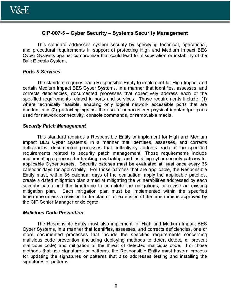 Ports & Services The standard requires each Responsible Entity to implement for High Impact and certain Medium Impact BES Cyber Systems, in a manner that identifies, assesses, and corrects