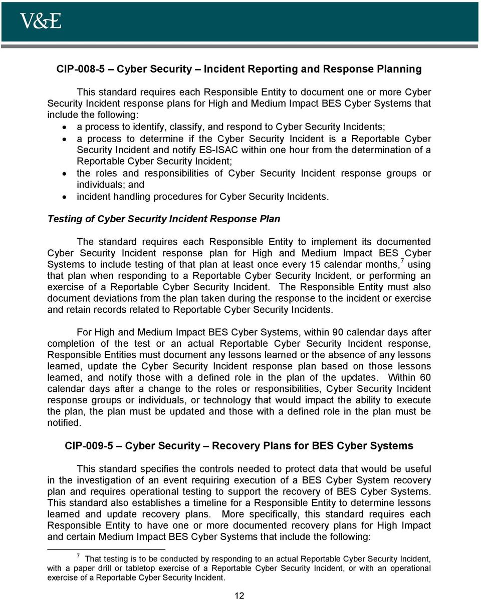 Cyber Security Incident and notify ES-ISAC within one hour from the determination of a Reportable Cyber Security Incident; the roles and responsibilities of Cyber Security Incident response groups or