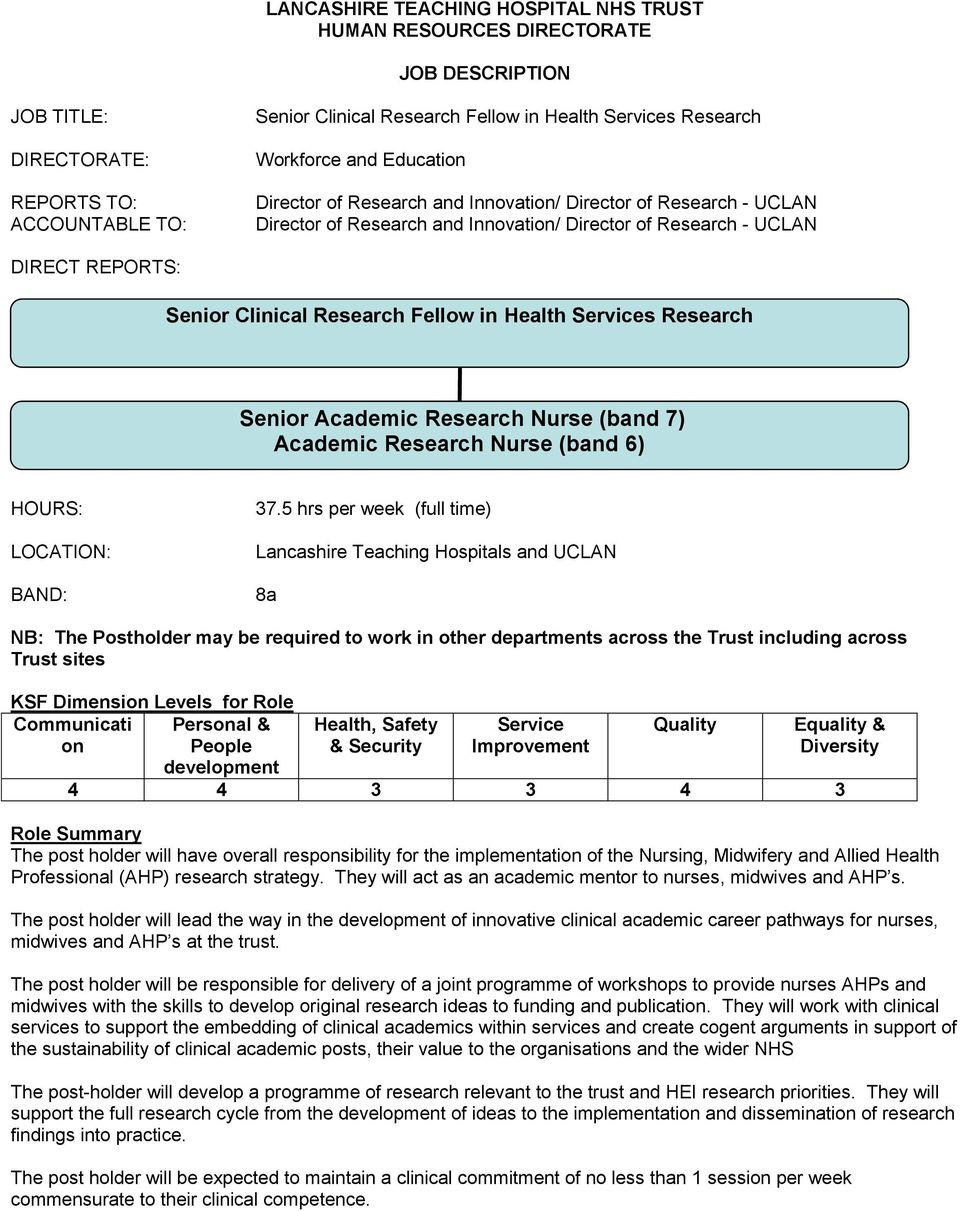 Fellow in Health Services Research Senior Academic Research Nurse (band 7) Academic Research Nurse (band 6) HOURS: LOCATION: BAND: 37.