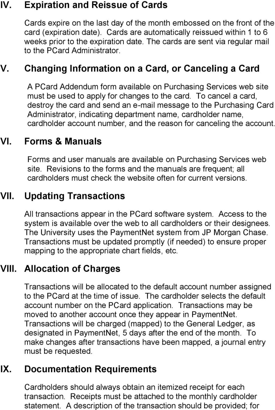 Changing Information on a Card, or Canceling a Card A PCard Addendum form available on Purchasing Services web site must be used to apply for changes to the card.