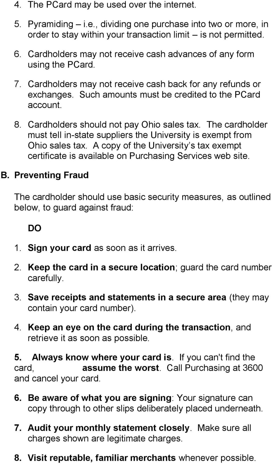 Cardholders should not pay Ohio sales tax. The cardholder must tell in-state suppliers the University is exempt from Ohio sales tax.