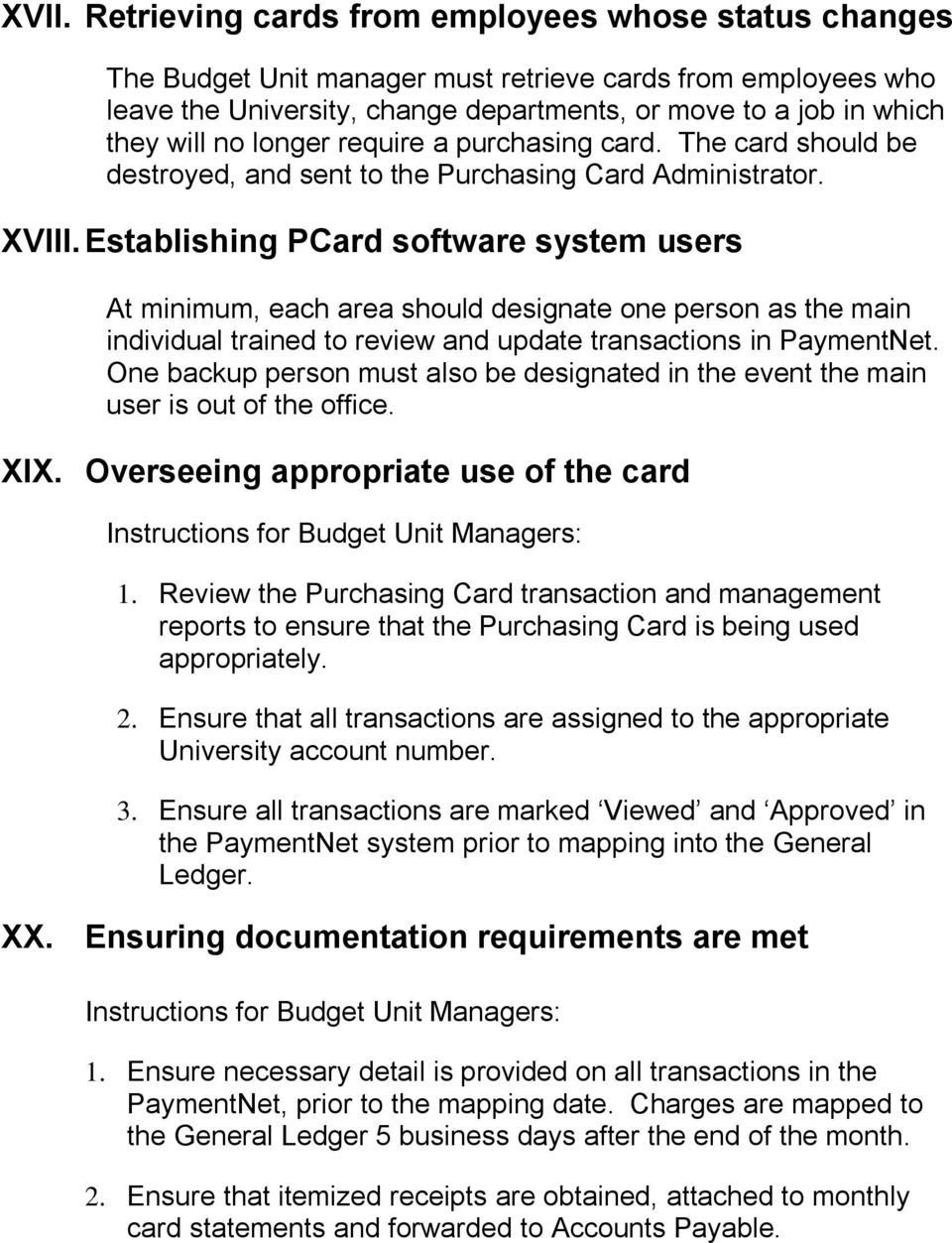 Establishing PCard software system users At minimum, each area should designate one person as the main individual trained to review and update transactions in PaymentNet.