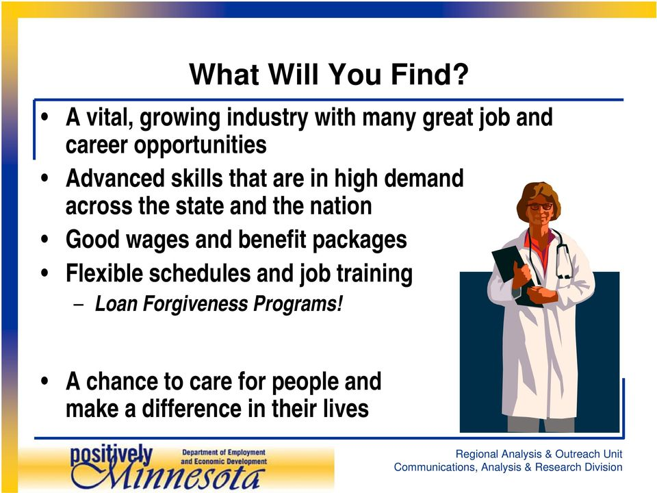 skills that are in high demand across the state and the nation Good wages and
