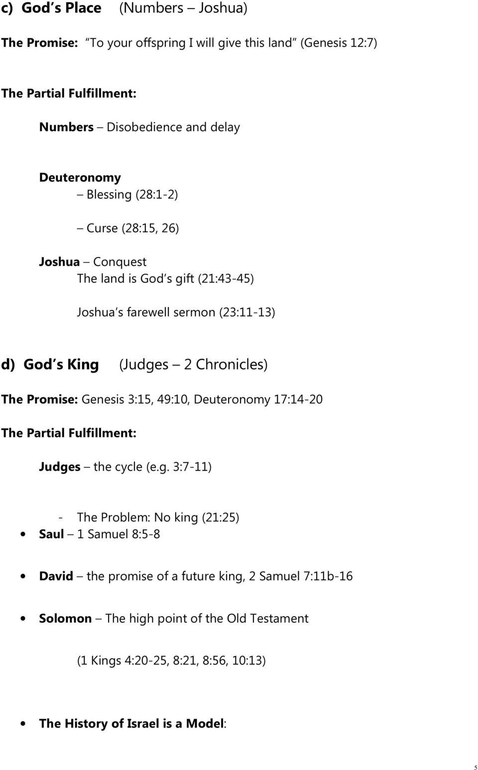 Chronicles) The Promise: Genesis 3:15, 49:10, Deuteronomy 17:14-20 The Partial Fulfillment: Judge