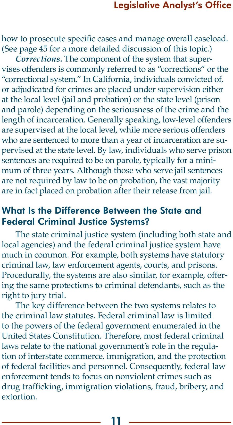 In California, individuals convicted of, or adjudicated for crimes are placed under supervision either at the local level (jail and probation) or the state level (prison and parole) depending on the