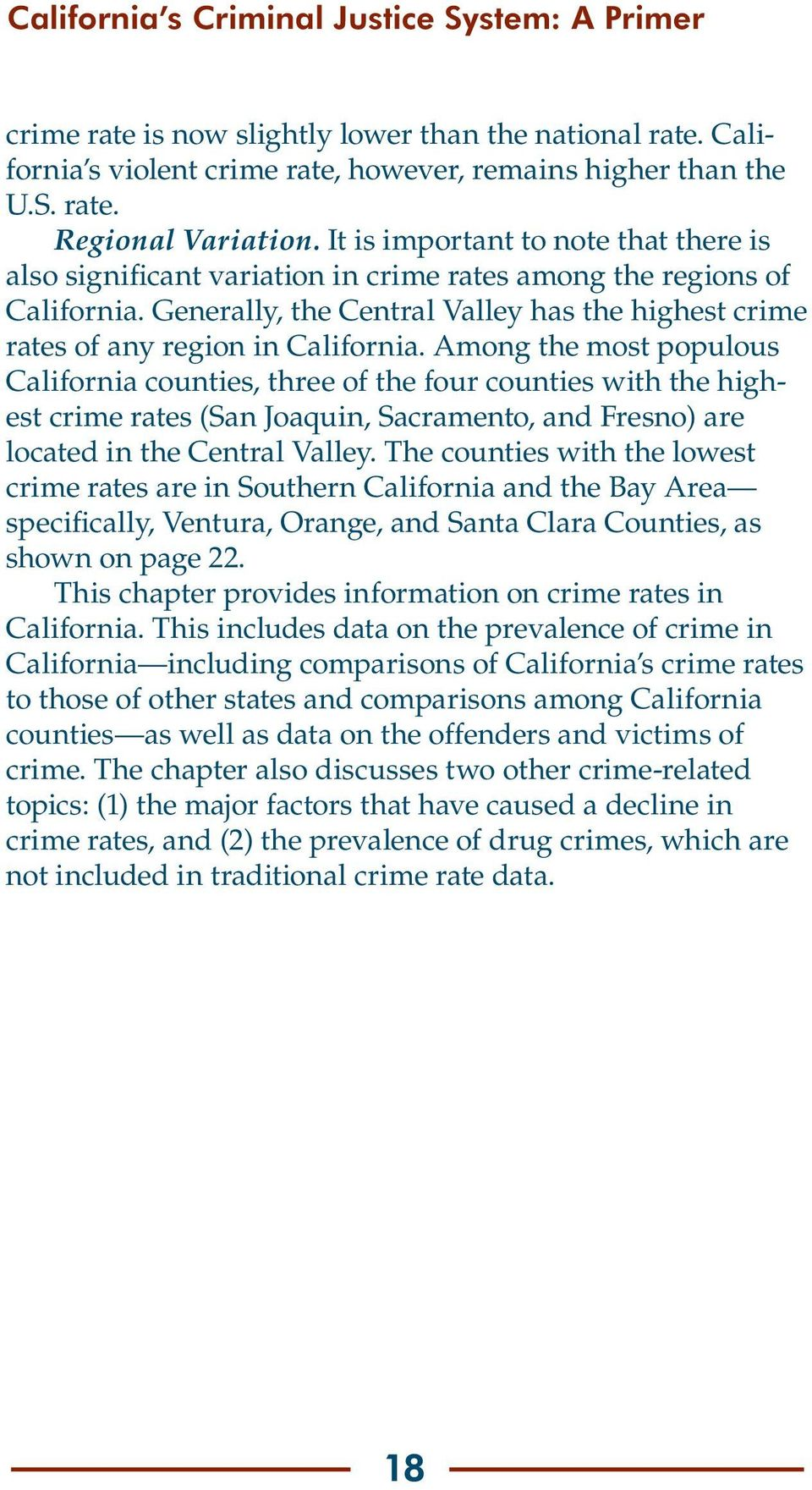 Among the most populous California counties, three of the four counties with the highest crime rates (San Joaquin, Sacramento, and Fresno) are located in the Central Valley.