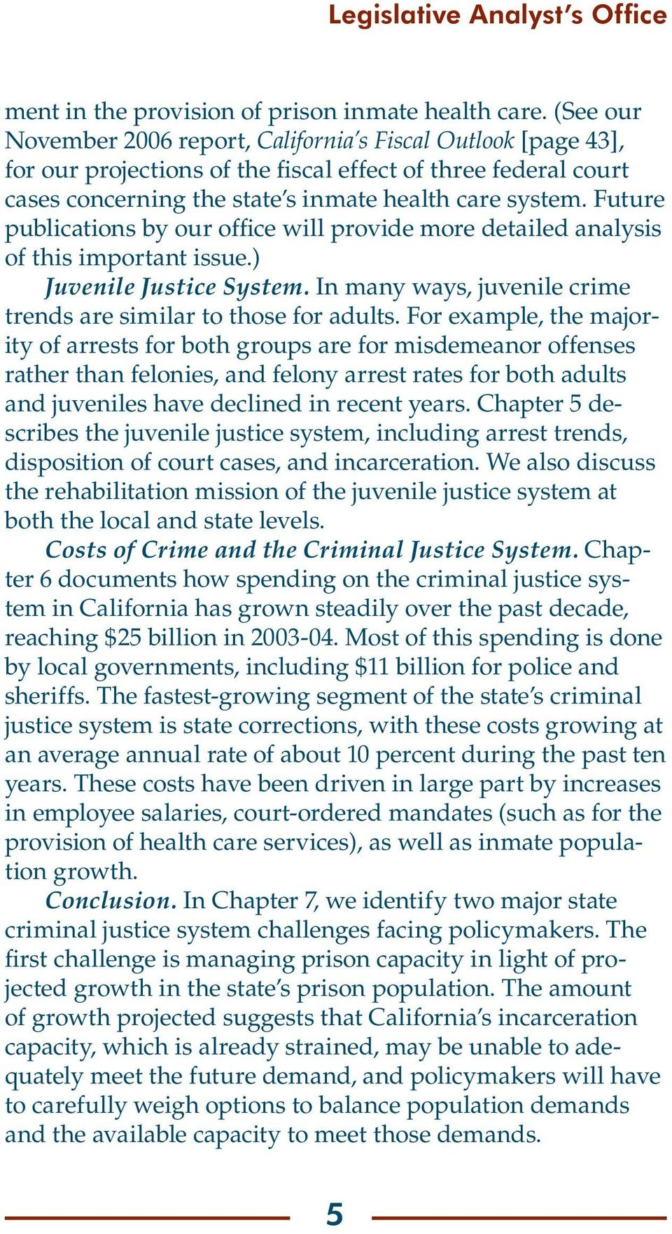 Future publications by our office will provide more detailed analysis of this important issue.) Juvenile Justice System. In many ways, juvenile crime trends are similar to those for adults.