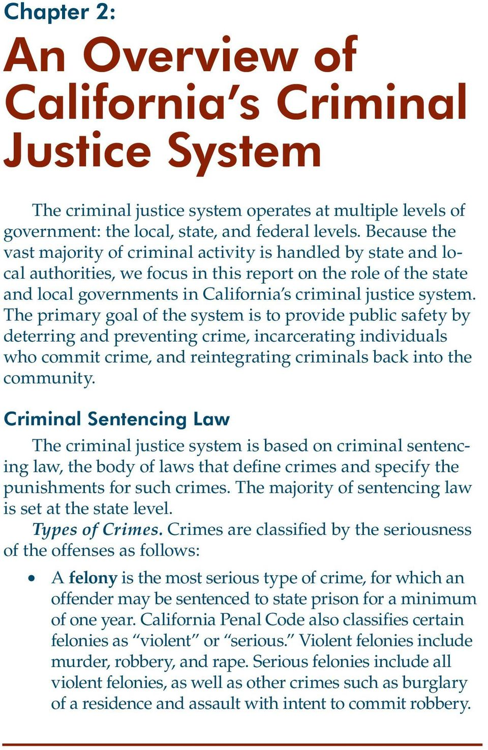 system. The primary goal of the system is to provide public safety by deterring and preventing crime, incarcerating individuals who commit crime, and reintegrating criminals back into the community.