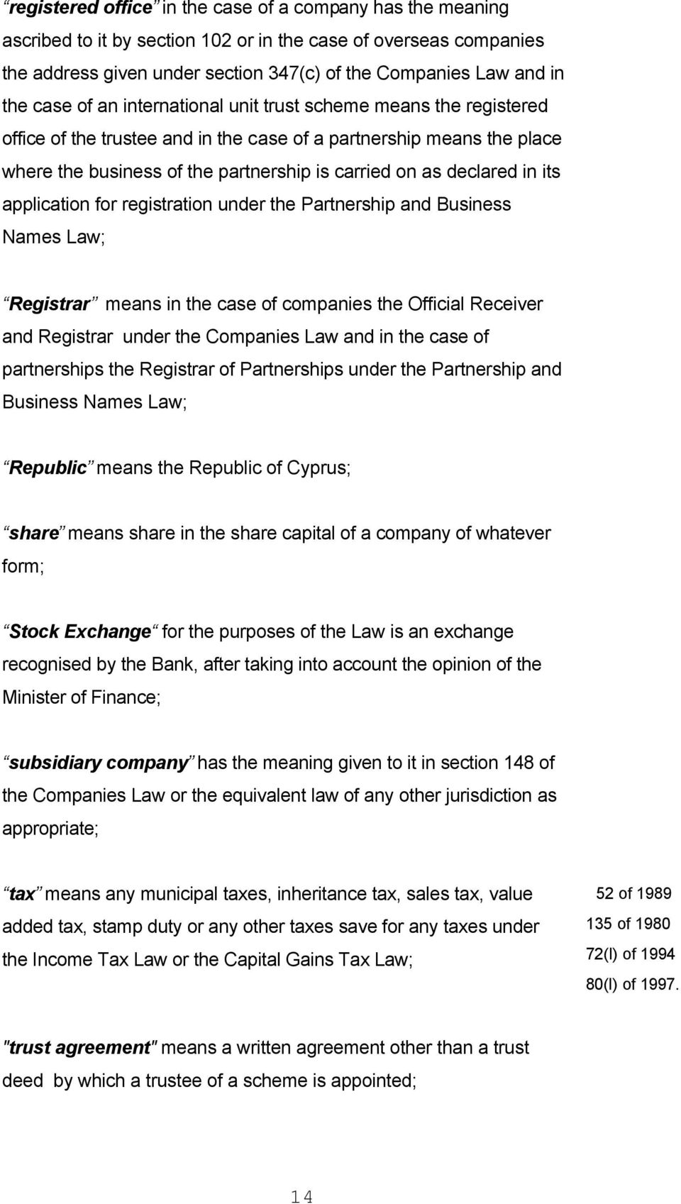 in its application for registration under the Partnership and Business Names Law; Registrar means in the case of companies the Official Receiver and Registrar under the Companies Law and in the case