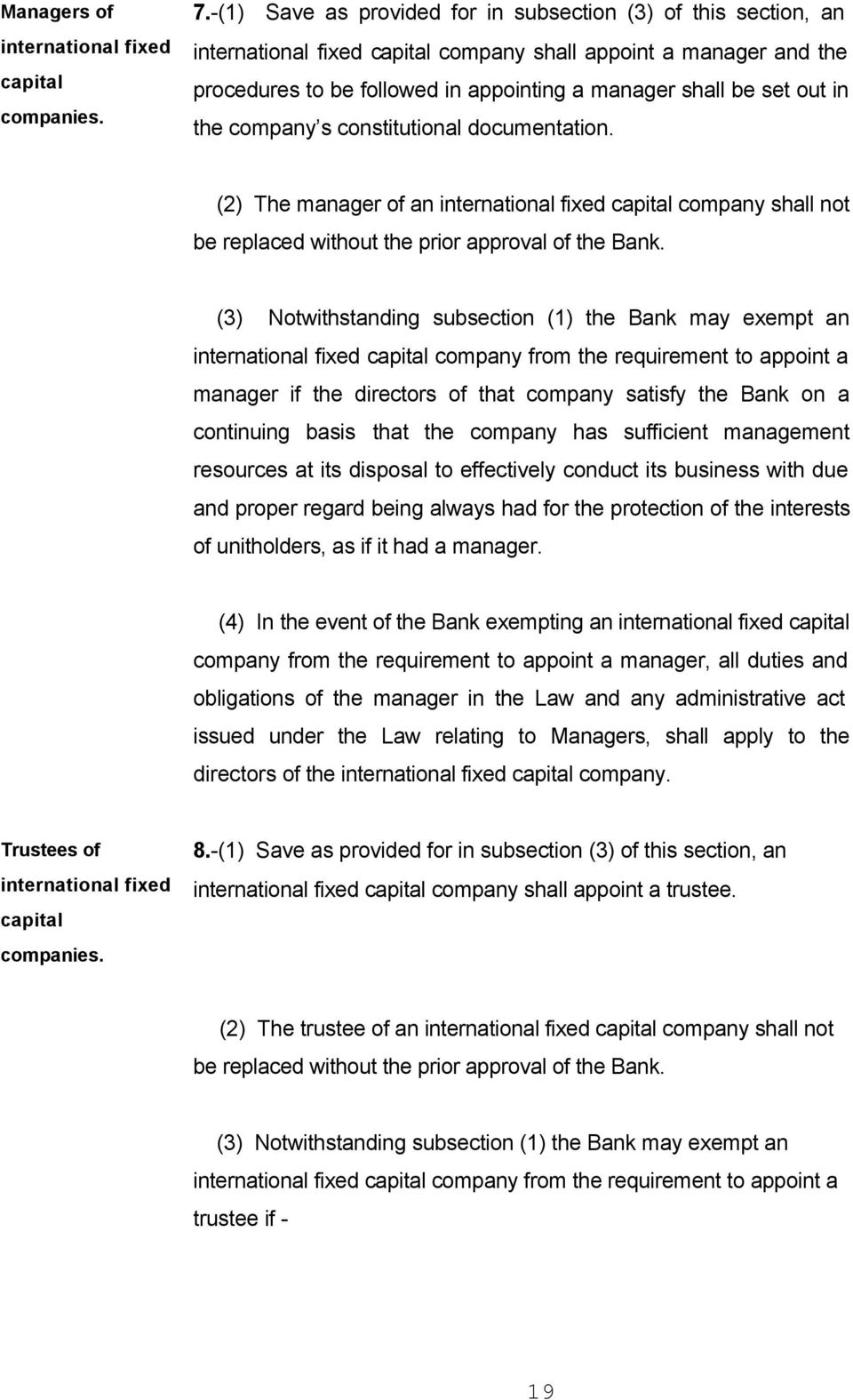 in the company s constitutional documentation. (2) The manager of an international fixed capital company shall not be replaced without the prior approval of the Bank.