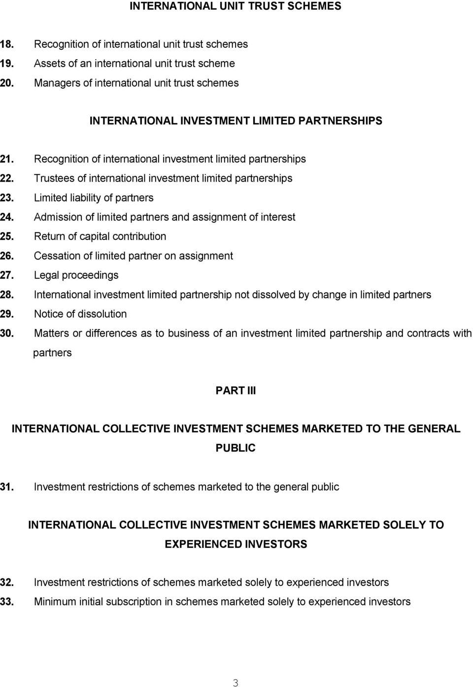 Trustees of international investment limited partnerships 23. Limited liability of partners 24. Admission of limited partners and assignment of interest 25. Return of capital contribution 26.
