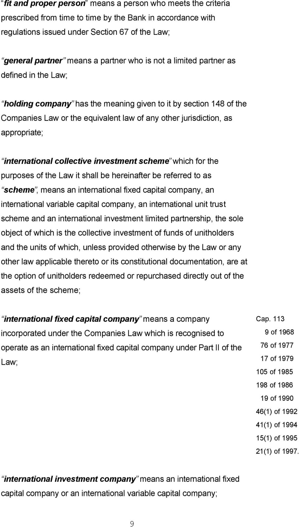 international collective investment scheme which for the purposes of the Law it shall be hereinafter be referred to as scheme, means an international fixed capital company, an international variable