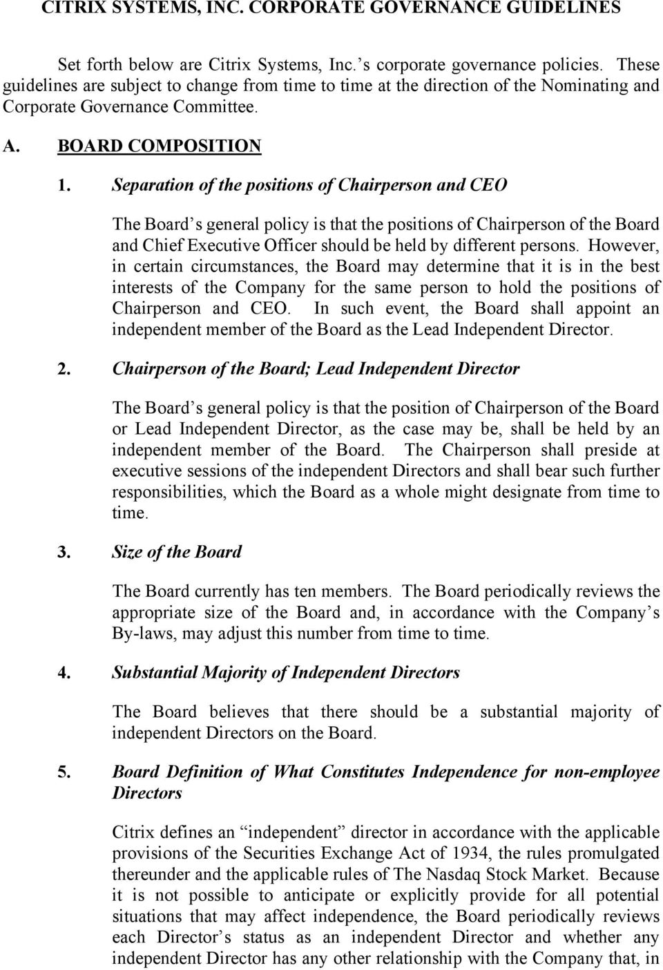 Separation of the positions of Chairperson and CEO The Board s general policy is that the positions of Chairperson of the Board and Chief Executive Officer should be held by different persons.