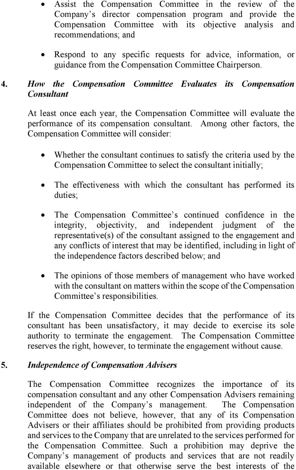How the Compensation Committee Evaluates its Compensation Consultant At least once each year, the Compensation Committee will evaluate the performance of its compensation consultant.