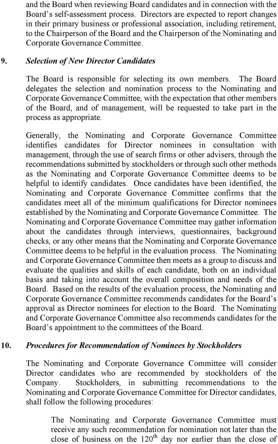Corporate Governance Committee. 9. Selection of New Director Candidates The Board is responsible for selecting its own members.