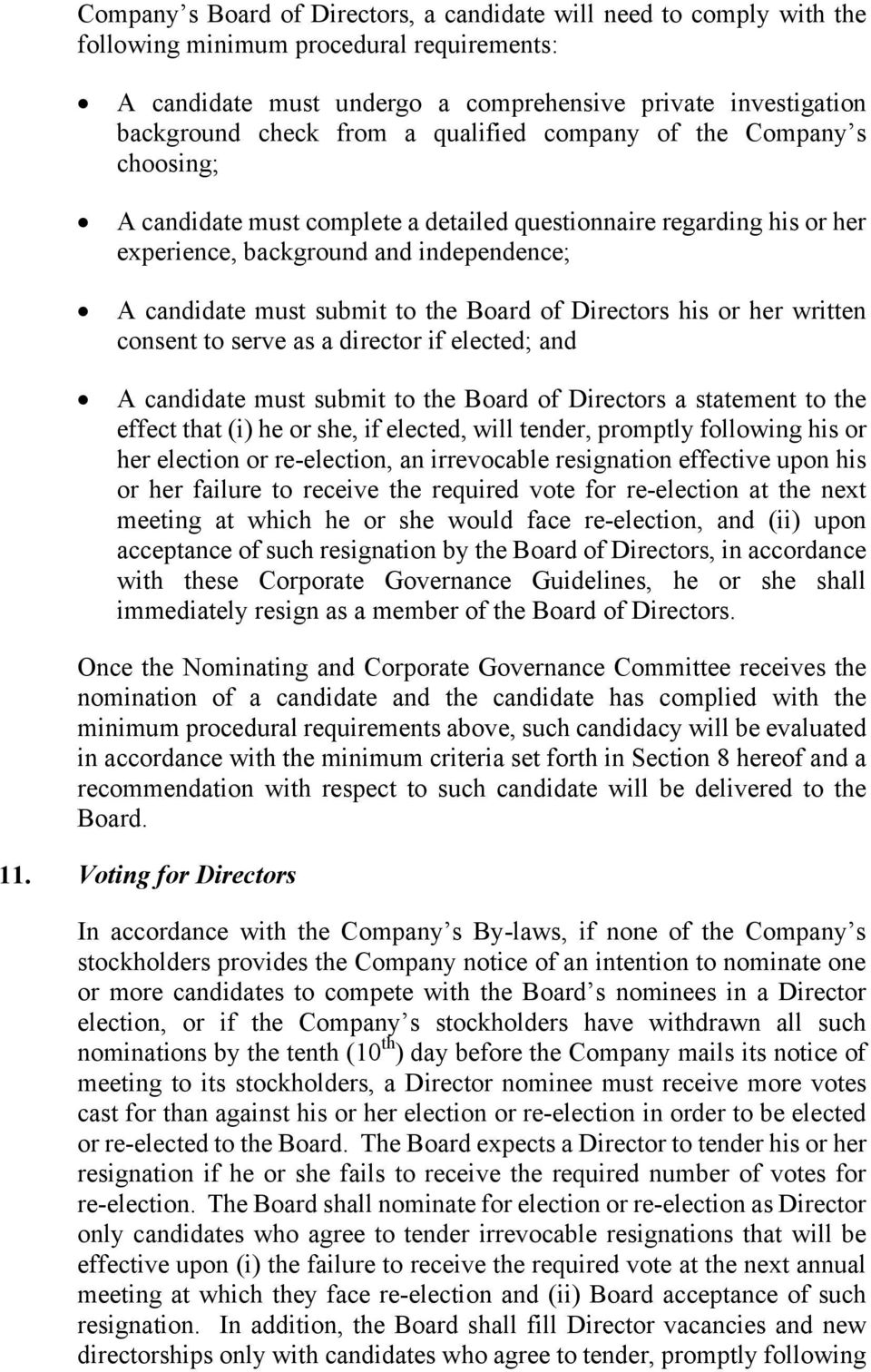Directors his or her written consent to serve as a director if elected; and A candidate must submit to the Board of Directors a statement to the effect that (i) he or she, if elected, will tender,