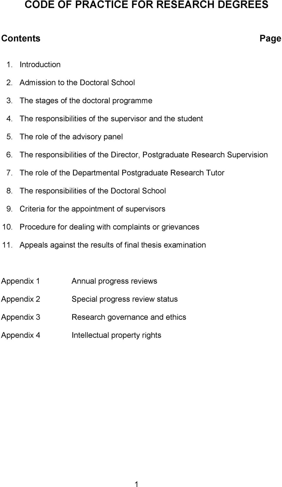 The role of the Departmental Postgraduate Research Tutor 8. The responsibilities of the Doctoral School 9. Criteria for the appointment of supervisors 10.