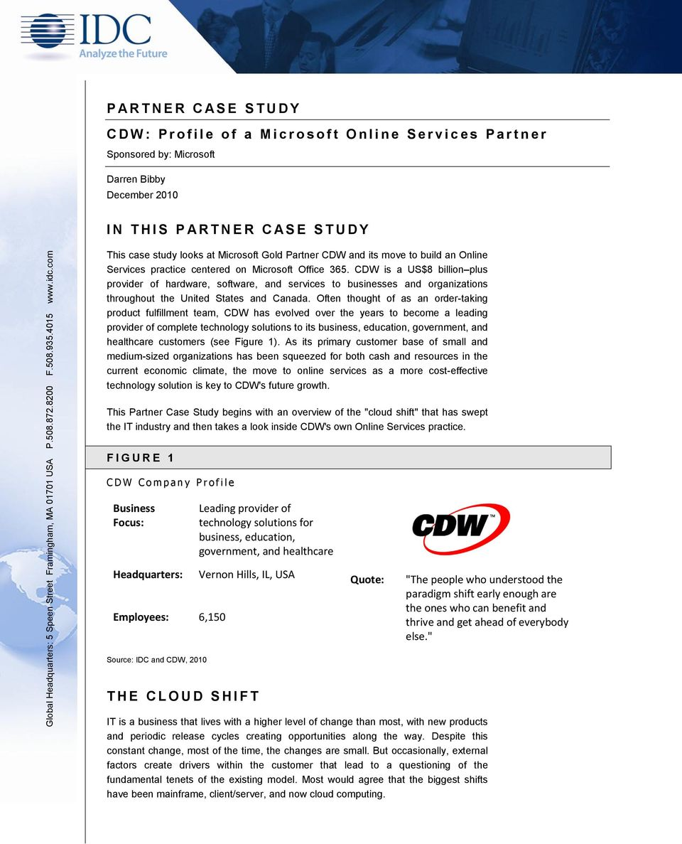 CDW is a US$8 billion plus provider of hardware, software, and services to businesses and organizations throughout the United States and Canada.