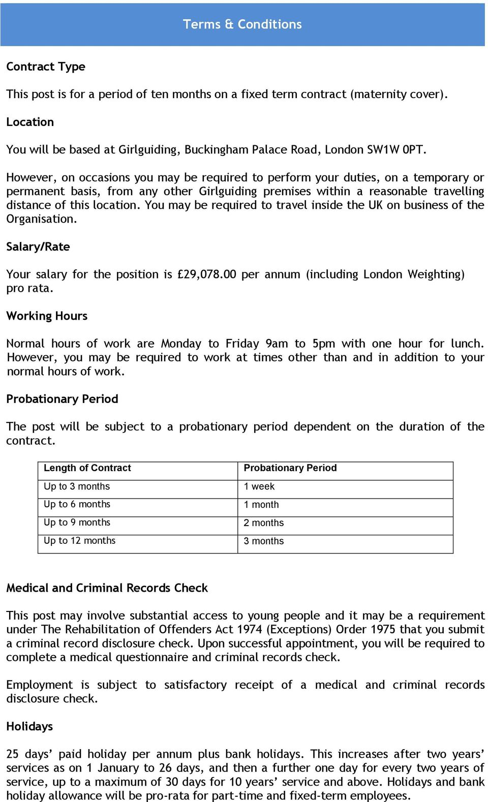 You may be required to travel inside the UK on business of the Organisation. Salary/Rate Your salary for the position is 29,078.00 per annum (including London Weighting) pro rata.