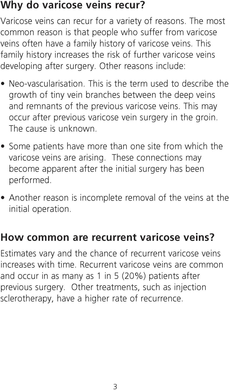 This is the term used to describe the growth of tiny vein branches between the deep veins and remnants of the previous varicose veins. This may occur after previous varicose vein surgery in the groin.
