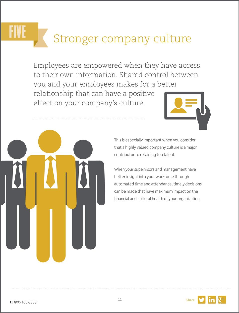 This is especially important when you consider that a highly valued company culture is a major contributor to retaining top talent.