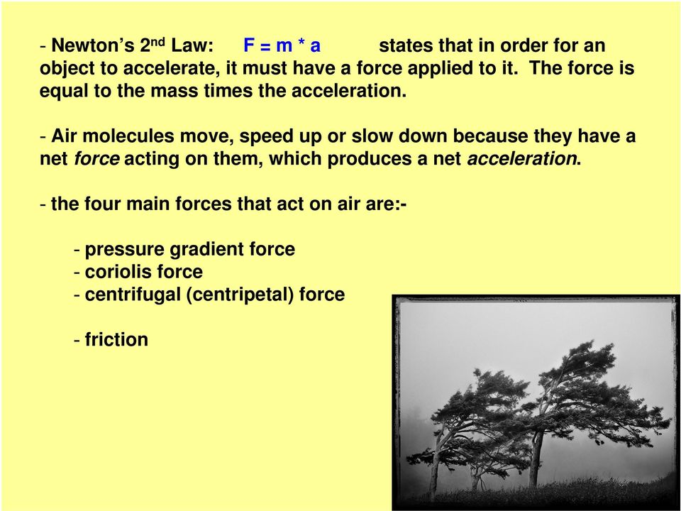 - Air molecules move, speed up or slow down because they have a net force acting on them, which produces a