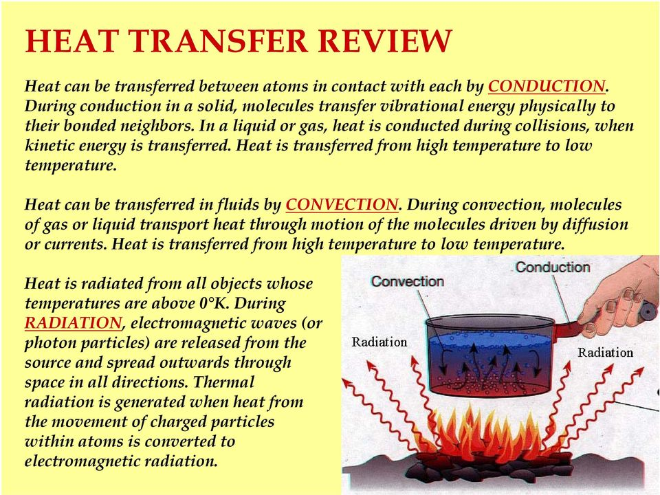 Heat can be transferred in fluids by CONVECTION. During convection, molecules of gas or liquid transport heat through motion of the molecules driven by diffusion or currents.