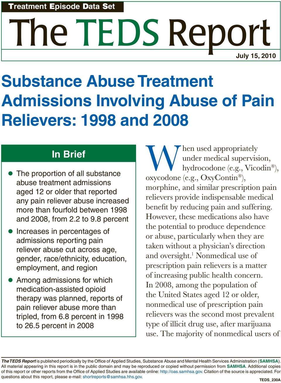8 percent Increases in percentages of admissions reporting pain reliever abuse cut across age, gender, race/ethnicity, education, employment, and region Among admissions for which medication-assisted