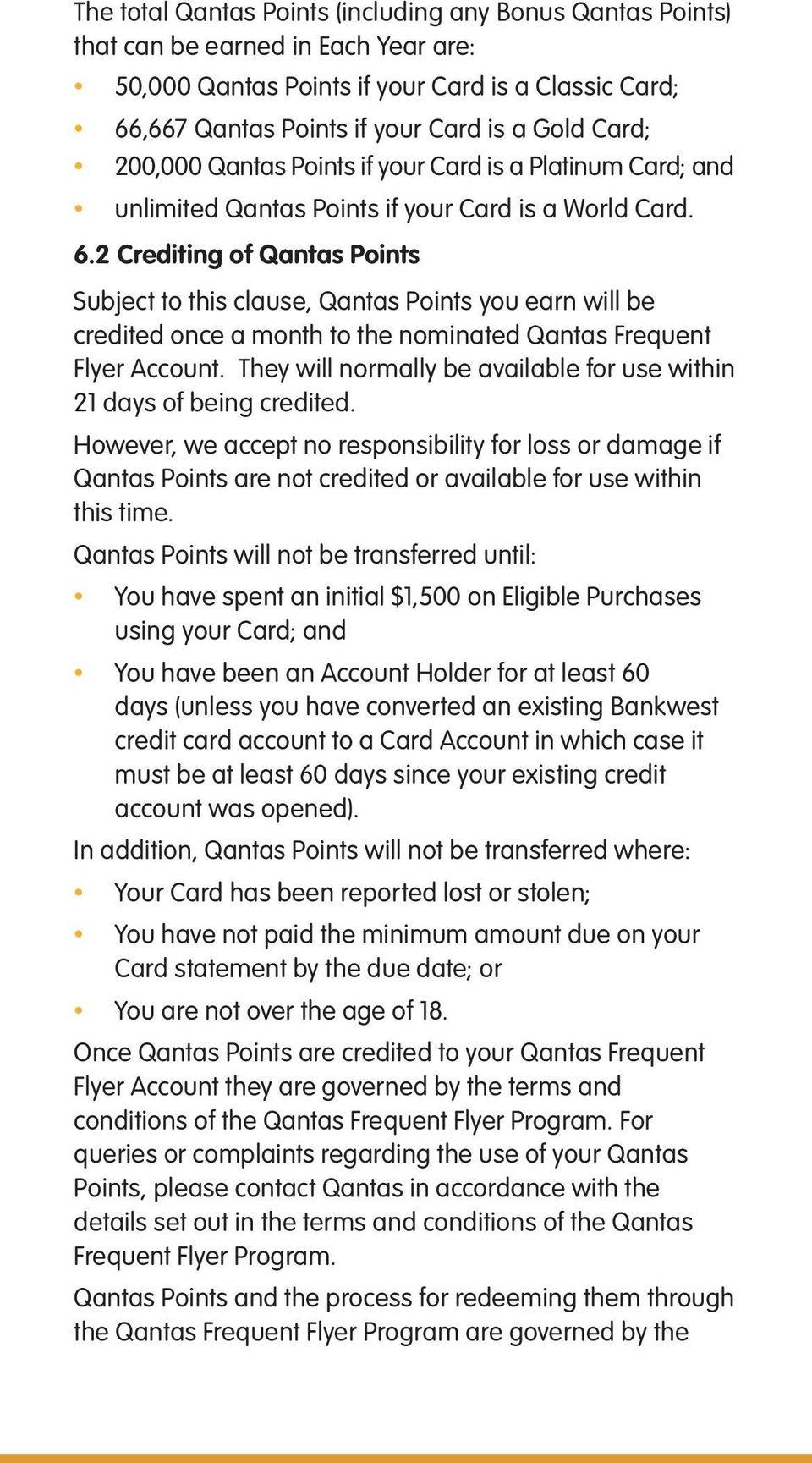 2 Crediting of Qantas Points Subject to this clause, Qantas Points you earn will be credited once a month to the nominated Qantas Frequent Flyer Account.