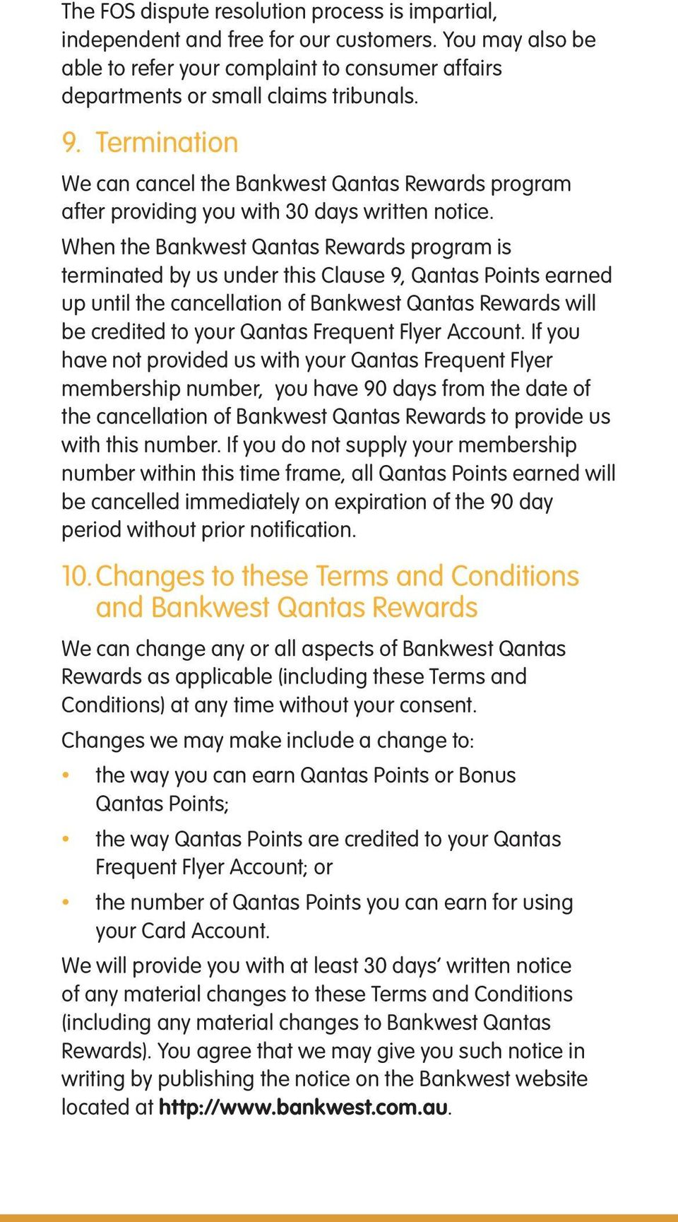 When the Bankwest Qantas Rewards program is terminated by us under this Clause 9, Qantas Points earned up until the cancellation of Bankwest Qantas Rewards will be credited to your Qantas Frequent