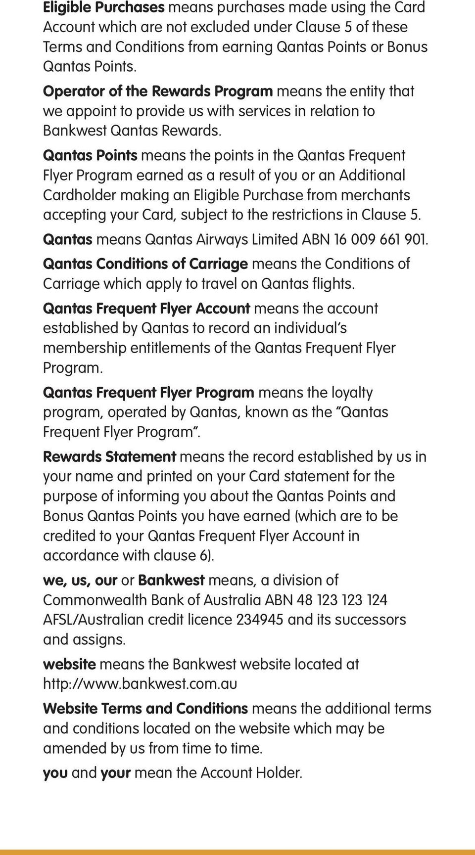 Qantas Points means the points in the Qantas Frequent Flyer Program earned as a result of you or an Additional Cardholder making an Eligible Purchase from merchants accepting your Card, subject to
