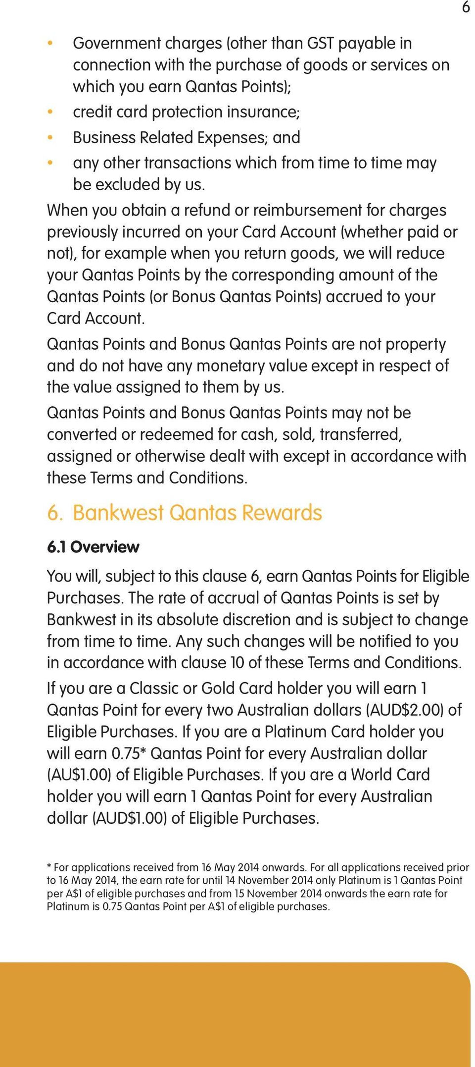When you obtain a refund or reimbursement for charges previously incurred on your Card Account (whether paid or not), for example when you return goods, we will reduce your Qantas Points by the