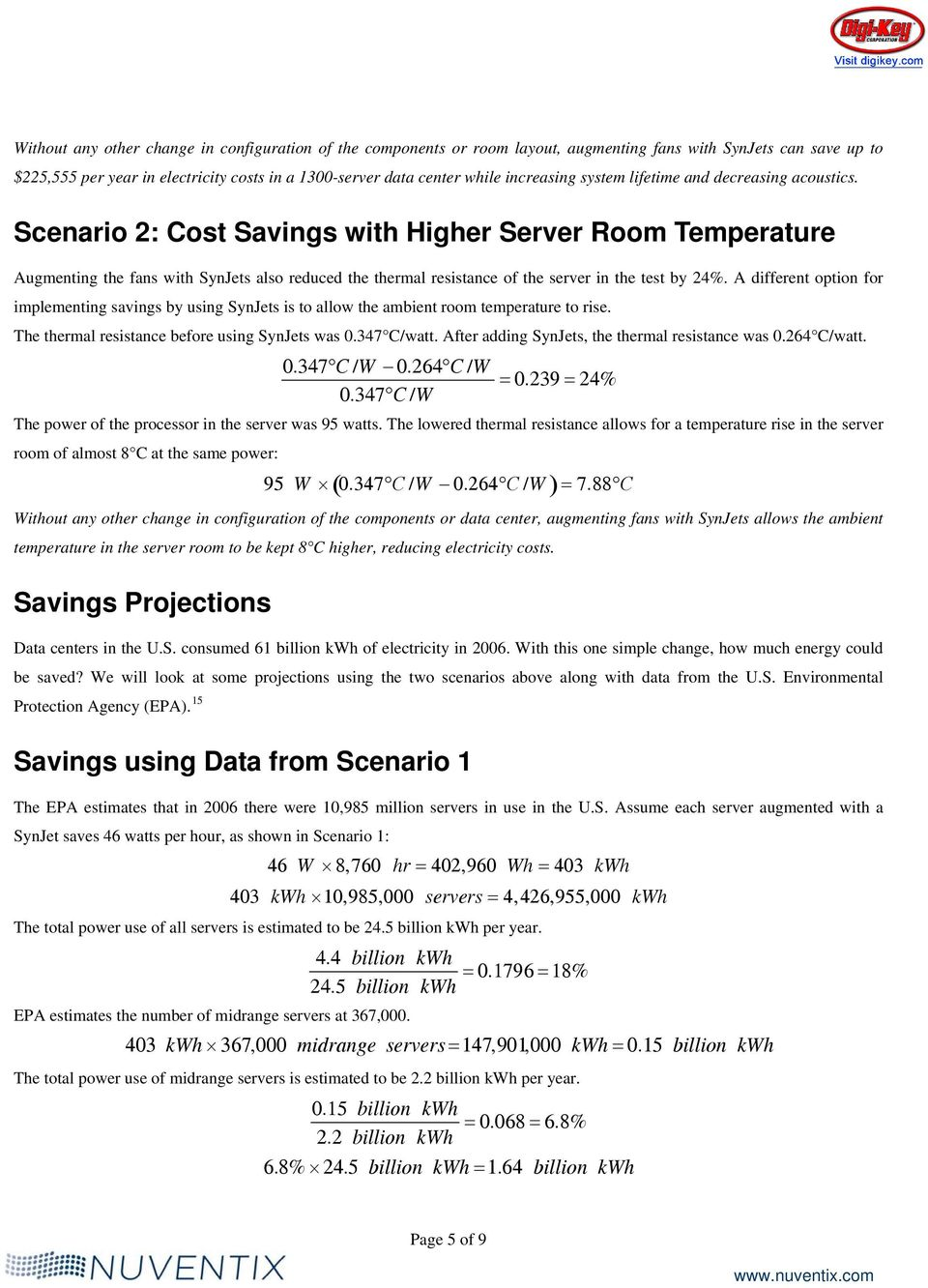 Scenario 2: Cost Savings with Higher Server Room Temperature Augmenting the fans with SynJets also reduced the thermal resistance of the server in the test by 24%.
